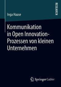 Kommunikation in Open Innovation-Prozessen von kleinen Unternehmen, Inga Haase