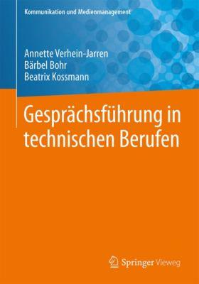 Kommunikation und Medienmanagement: Gesprächsführung in technischen Berufen, Annette Verhein-Jarren, Beatrix Kossmann, Bärbel Bohr