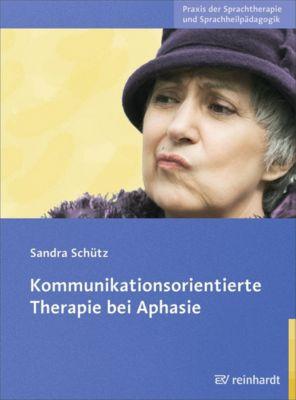 Kommunikationsorientierte Therapie bei Aphasie, Sandra Schütz