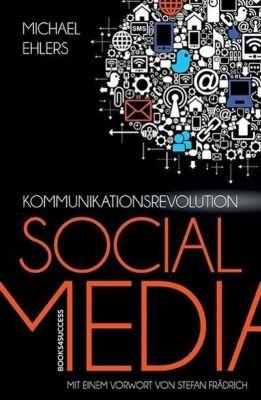 Kommunikationsrevolution Social Media, Michael Ehlers