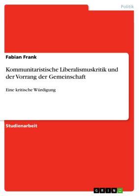 Kommunitaristische Liberalismuskritik und der Vorrang der Gemeinschaft, Fabian Frank
