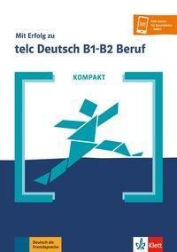 KOMPAKT Mit Erfolg zu telc Deutsch B1-B2 Beruf