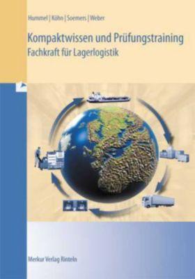 Kompaktwissen und Prüfungstraining Fachkraft für Lagerlogistik, Christof Hummel, Holger Köhn, Jens Soemers, Rolf Weber