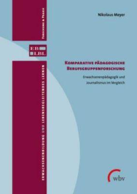 Komparative pädagogische Berufsgruppenforschung - Nikolaus Meyer |