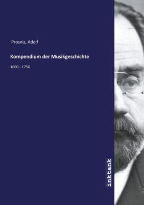 Kompendium der Musikgeschichte - Adolf Prosniz  