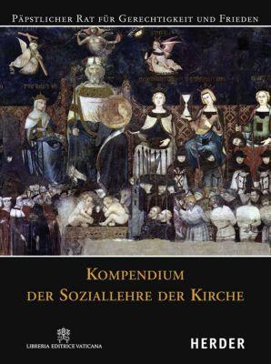 Kompendium der Soziallehre der Kirche, Päpstlicher Rat für Gerechtigkeit und Frieden, PÄPSTLICHER RAT (HRSG.)