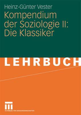 Kompendium der Soziologie: Bd.2 Die Klassiker, Heinz-Günter Vester