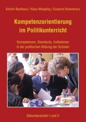 Kompetenzorientierung im Politikunterricht, Kerstin Backhaus, Klaus Moegling, Susanne Rosenkranz