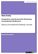 Kompetitive und allosterische Hemmung enzymatischer Reaktionen, Mirko Krotzky