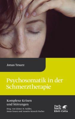 Komplexe Krisen und Störungen: Psychosomatik in der Schmerztherapie, Jonas Tesarz