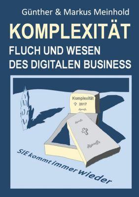 Komplexität - Fluch und Wesen des Digitalen Business, Günther Meinhold, Markus Meinhold