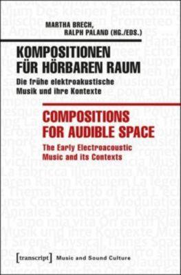 Kompositionen für hörbaren Raum / Compositions for Audible Space, Martha Brech, Ralph Paland