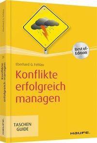 Konflikte erfolgreich managen - Eberhard G. Fehlau  