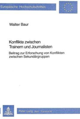 Konflikte zwischen Trainern und Journalisten - Walter Baur |
