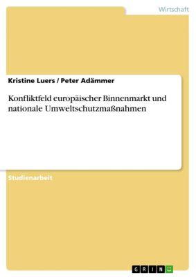 Konfliktfeld europäischer Binnenmarkt und nationale Umweltschutzmaßnahmen, Kristine Luers, Peter Adämmer