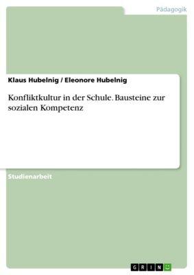 Konfliktkultur in der Schule. Bausteine zur sozialen Kompetenz, Eleonore Hubelnig, Klaus Hubelnig