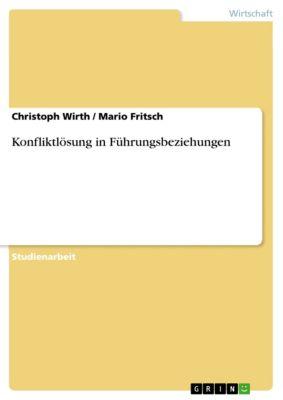 Konfliktlösung in Führungsbeziehungen, Christoph Wirth, Mario Fritsch
