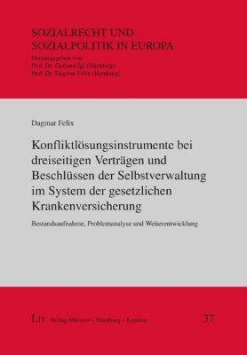 Konfliktlösungsinstrumente bei dreiseitigen Verträgen und Beschlüssen der Selbstverwaltung im System der gesetzlichen Kr, Dagmar Felix