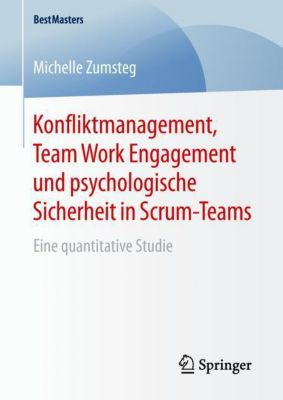 Konfliktmanagement, Team Work Engagement und psychologische Sicherheit in Scrum-Teams - Michelle Zumsteg |
