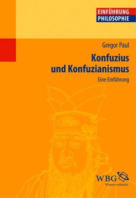 Konfuzius und Konfuzianismus - Gregor Paul |