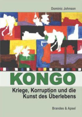 Kongo: Kriege, Korruption und die Kunst des Überlebens, Dominic Johnson
