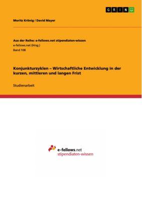 Konjunkturzyklen – Wirtschaftliche Entwicklung in der kurzen, mittleren und langen Frist, David Mayer, Moritz Krönig