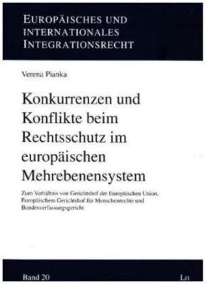 Konkurrenzen und Konflikte beim Rechtsschutz im europäischen Mehrebenensystem, Verena Pianka