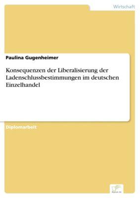 Konsequenzen der Liberalisierung der Ladenschlussbestimmungen im deutschen Einzelhandel, Paulina Gugenheimer
