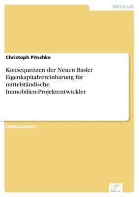 Konsequenzen der Neuen Basler Eigenkapitalvereinbarung für mittelständische Immobilien-Projektentwickler, Christoph Pitschke