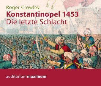 Konstantinopel 1453, 2 Audio-CDs, Roger Crowley