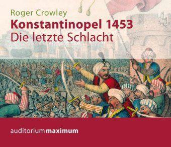 Konstantinopel 1453, 2 Audio-CDs, Roger Crowley