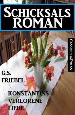 Konstantins verlorene Liebe: Schicksalsroman, G. S. Friebel