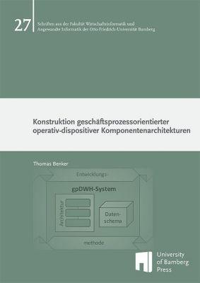 Konstruktion geschäftsprozessorientierter operativ-dispositiver Komponentenarchitekturen, Thomas Benker