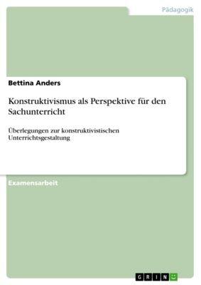 Konstruktivismus als Perspektive für den Sachunterricht, Bettina Anders