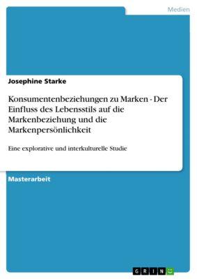 Konsumentenbeziehungen zu Marken - Der Einfluss des Lebensstils auf die Markenbeziehung und die Markenpersönlichkeit, Josephine Starke