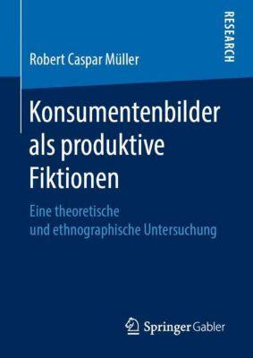Konsumentenbilder als produktive Fiktionen - Robert Caspar Müller pdf epub