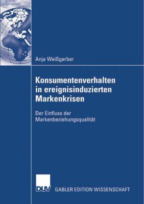 Konsumentenverhalten in ereignisinduzierten Markenkrisen, Anja Weißgerber