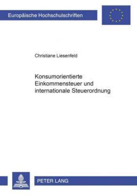 Konsumorientierte Einkommensteuer und internationale Steuerordnung, Christiane Liesenfeld