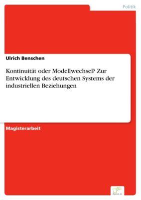 Kontinuität oder Modellwechsel? Zur Entwicklung des deutschen Systems der industriellen Beziehungen, Ulrich Benschen