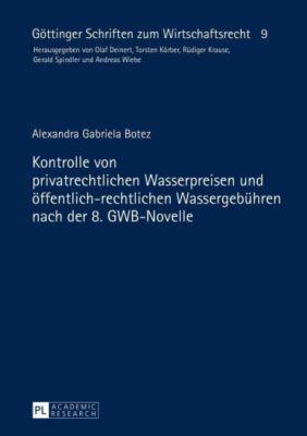 Kontrolle von privatrechtlichen Wasserpreisen und öffentlich-rechtlichen Wassergebühren nach der 8. GWB-Novelle, Alexandra Gabriela Botez