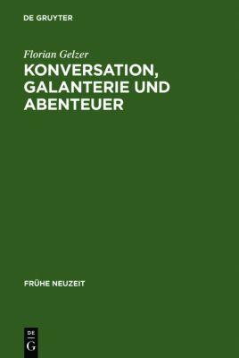 Konversation, Galanterie und Abenteuer, Florian Gelzer