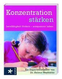 Konzentration stärken - Helmut Weyhreter |