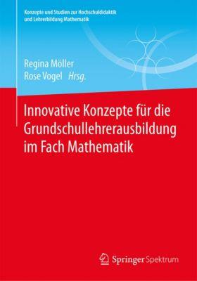 Konzepte und Studien zur Hochschuldidaktik und Lehrerbildung Mathematik: Innovative Konzepte für die Grundschullehrerausbildung im Fach Mathematik