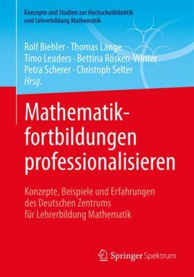 Konzepte und Studien zur Hochschuldidaktik und Lehrerbildung Mathematik: Mathematikfortbildungen professionalisieren