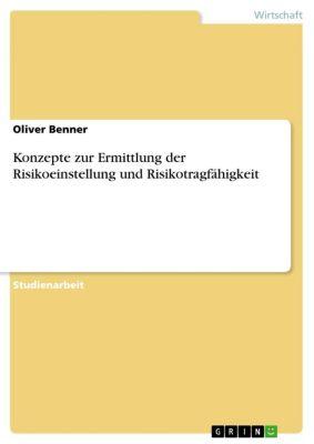 Konzepte zur Ermittlung der Risikoeinstellung und Risikotragfähigkeit, Oliver Benner