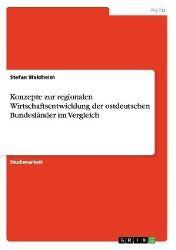 Konzepte zur regionalen Wirtschaftsentwicklung der ostdeutschen Bundesländer im Vergleich, Stefan Waldheim