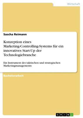 Konzeption eines Marketing-Controlling-Systems  für ein innovatives Start-Up der Technologiebranche, Sascha Reimann