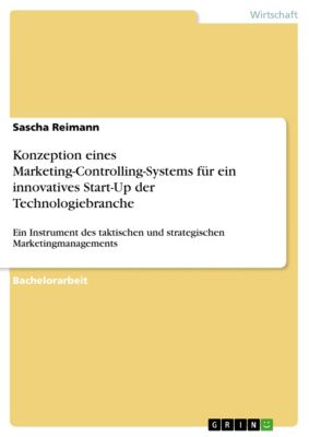Konzeption eines Marketing-Controlling-Systems  für ein innovatives Start-Up der Technologiebranche, Sascha Reimann