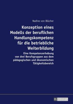 Konzeption eines Modells der beruflichen Handlungskompetenz für die betriebliche Weiterbildung - Nadine von Blücher |