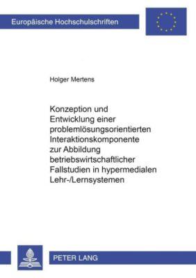 Konzeption und Entwicklung einer problemlösungsorientierten Interaktionskomponente zur Abbildung betriebswirtschaftlicher Fallstudien in hypermedialen Lehr-/Lernsystemen, Holger Mertens